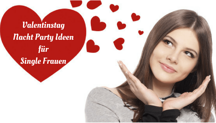 Valentinstag Nacht Party Ideen für Single Frauen